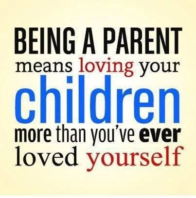 Being-A-Parent-Means-Loving-Your-Children-More-Than-You've-Ever-Loved-Yourself
